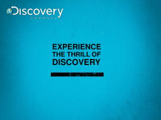 EXPERIENCE  THE THRILL OF  DISCOVERY