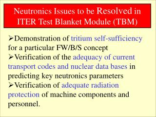 Neutronics Issues to be  Resolved  in ITER Test Blanket Module (TBM)