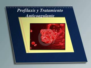 Profilaxis y Tratamiento Anticoagulante