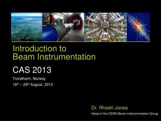 Introduction to Beam Instrumentation CAS 2013 Trondheim ,  Norway 18 th  – 29 th  August , 2013