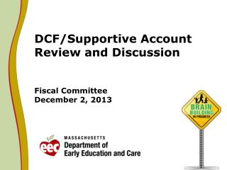 DCF/Supportive Account Review and Discussion Fiscal Committee December 2, 2013