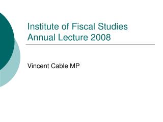 Institute of Fiscal Studies Annual Lecture 2008