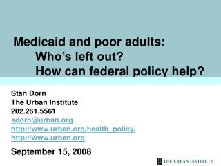 Medicaid and poor adults:  	Who's left out?  	How can federal policy help?