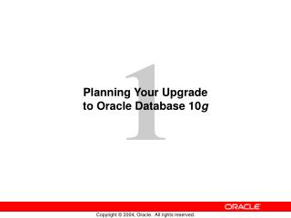 Planning Your Upgrade to Oracle Database 10 g