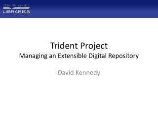 Trident Project Managing an Extensible Digital Repository
