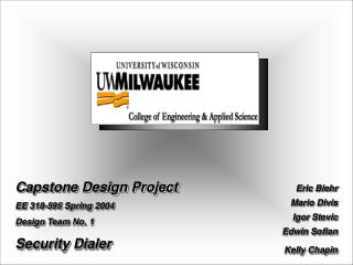 Capstone Design Project EE 318-595 Spring 2004 Design Team No. 1 Security Dialer