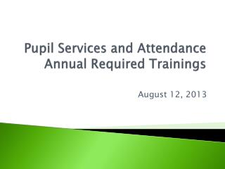 Pupil Services and Attendance  Annual Required Trainings