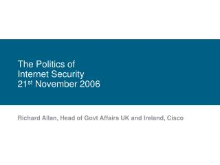 The Politics of Internet Security  21 st  November 2006