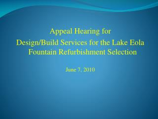 Appeal Hearing for Design/Build S ervices for the Lake  Eola  Fountain Refurbishment Selection