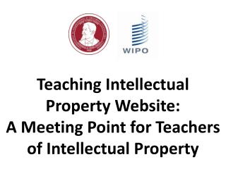 Teaching Intellectual Property Website:  A Meeting Point for Teachers of Intellectual Property