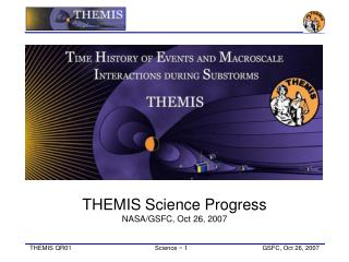 THEMIS Science Progress NASA/GSFC, Oct 26, 2007