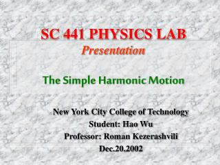 SC 441 PHYSICS LAB Presentation The Simple Harmonic Motion