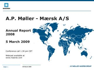 A.P. Møller - Mærsk A/S Annual Report  2008 5 March 2009 Conference call 1.30 pm CET