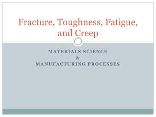 Fracture, Toughness, Fatigue, and Creep