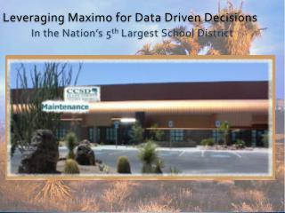 Leveraging Maximo for Data Driven Decisions In the Nation's 5 th  Largest School District