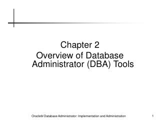 Chapter 2 Overview of Database Administrator (DBA) Tools