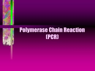 Polymerase Chain Reaction PCR