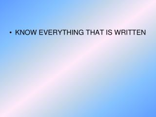KNOW EVERYTHING THAT IS WRITTEN