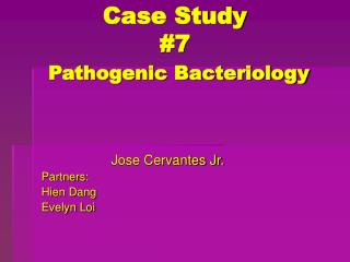 Case Study #7 Pathogenic Bacteriology