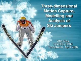 Three-dimensional Motion Capture, Modelling and Analysis of  Ski Jumpers