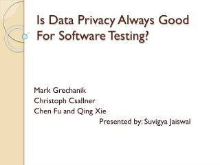 Is Data Privacy Always Good For Software Testing?