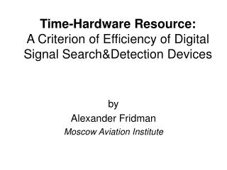 Time-Hardware Resource: A Criterion of Efficiency of Digital Signal Search&Detection Devices