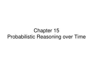 Chapter 15 Probabilistic Reasoning over Time