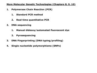 More Molecular Genetic Technologies (Chapters 8, 9, 10) Polymerase Chain Reaction (PCR) Standard PCR method Real-time qu