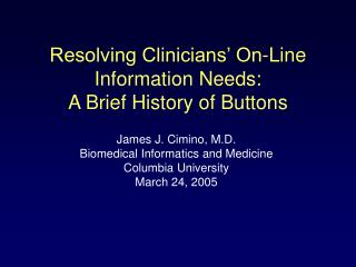 Resolving Clinicians' On-Line Information Needs: A Brief History of Buttons