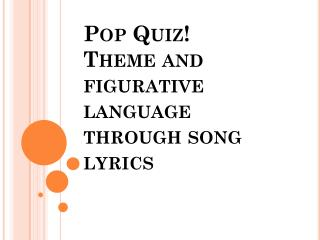 Pop Quiz!  Theme and figurative language through song lyrics