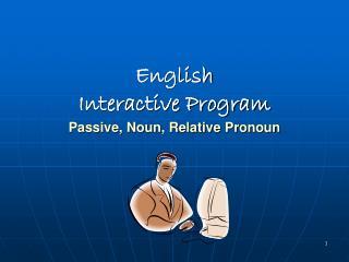 English Interactive Program Passive, Noun, Relative Pronoun