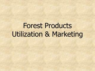 Forest Products Utilization & Marketing