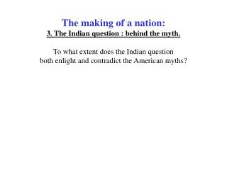 The making of a nation:  3. The Indian question : behind the myth.