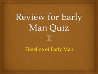 Review for Early Man Quiz