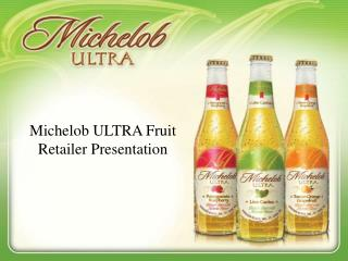 Michelob ULTRA Fruit Retailer Presentation