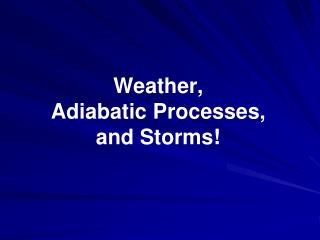 Weather, Adiabatic Processes, and Storms!