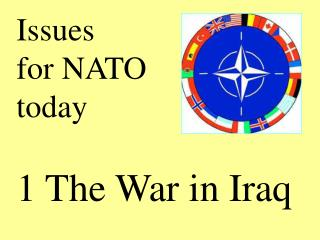 Issues for NATO today 1 The War in Iraq