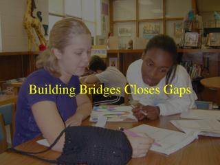 Building Bridges Closes Gaps