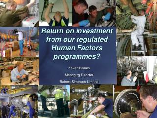 Return on investment from our regulated Human Factors programmes?