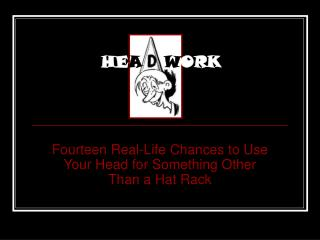 Fourteen Real-Life Chances to Use Your Head for Something Other Than a Hat Rack