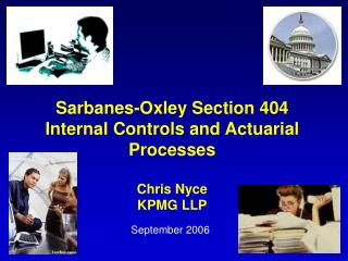 Sarbanes-Oxley Section 404 Internal Controls and Actuarial Processes Chris Nyce KPMG LLP