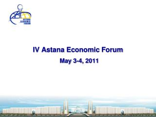 IV  A stana Economic  F orum May  3-4 ,  2011