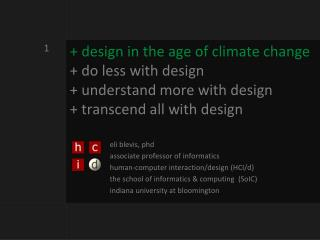 + design  in the age of climate change + do less with design + understand more with design