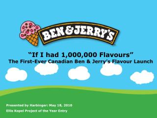 """""""If I had 1,000,000 Flavours"""" The First-Ever Canadian Ben & Jerry's Flavour Launch"""