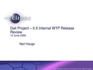 Dali Project – 0.5 Internal WTP Release Review  12 June 2006