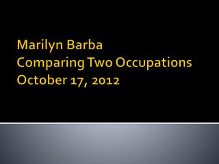 Marilyn Barba Comparing Two Occupations October 17, 2012