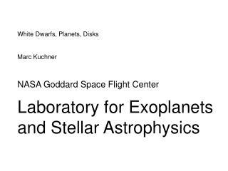 White Dwarfs, Planets, Disks Marc Kuchner NASA Goddard Space Flight Center