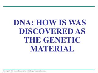 DNA: HOW IS WAS DISCOVERED AS THE GENETIC MATERIAL