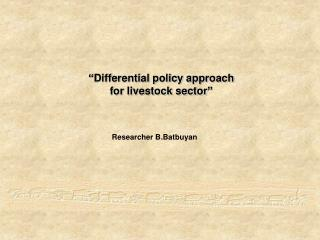 """ Differential policy approach  for livestock sector """