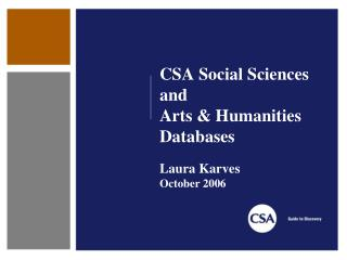CSA Social Sciences and Arts & Humanities Databases Laura Karves October 2006